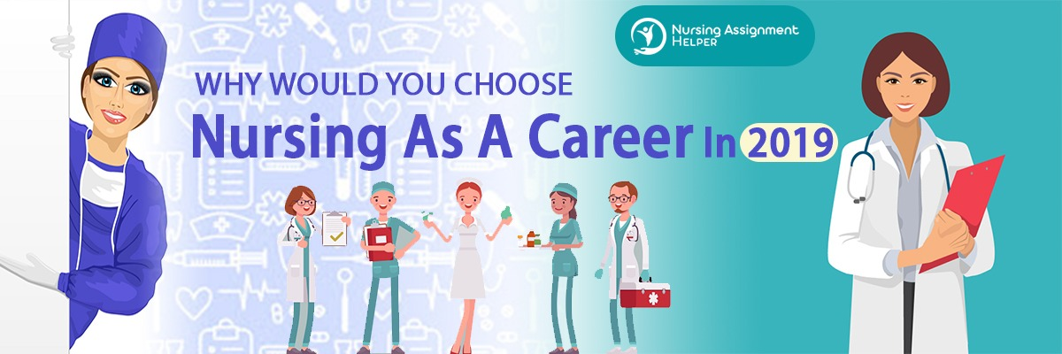 Why Would You Choose Nursing As A Career In 2019?